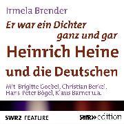 Cover-Bild zu Brender, Irmela: Er war ein Dichter ganz und gar - Heinrich Heine und die Deutschen (Audio Download)