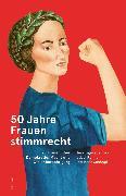 Cover-Bild zu Rohner, Isabel (Hrsg.): 50 Jahre Frauenstimmrecht (eBook)