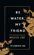 Cover-Bild zu Lee, Shannon: Be Water, My Friend (eBook)