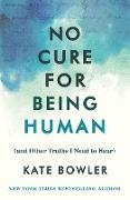 Cover-Bild zu Bowler, Kate: No Cure for Being Human (eBook)
