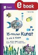 Cover-Bild zu Scheller, Anne: 15-Minuten-Kunst 3. und 4. Klasse (eBook)