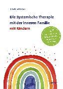 Cover-Bild zu Spiegel, Lisa: Die Systemische Therapie mit der Inneren Familie mit Kindern (eBook)