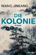 Cover-Bild zu Jinkang, Wang: Die Kolonie (eBook)