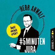 Cover-Bild zu Anwalt, Herr: #5MinutenJura - Recht einfach erklärt (Ungekürzt) (Audio Download)