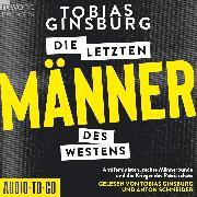 Cover-Bild zu Ginsburg, Tobias: Die letzten Männer des Westens - Antifeministen, rechte Männerbünde und die Krieger des Patriarchats (ungekürzt) (Audio Download)