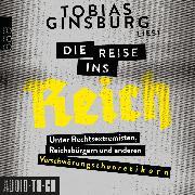 Cover-Bild zu Ginsburg, Tobias: Die Reise ins Reich - Unter Rechtsextremisten, Reichsbürgern und anderen Verschwörungstheoretikern (ungekürzt) (Audio Download)