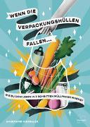 Cover-Bild zu Miesbauer, Annemarie: Wenn die Verpackungshüllen fallen