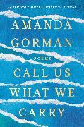 Cover-Bild zu Gorman, Amanda: Call Us What We Carry