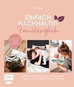 Cover-Bild zu Einfach nachhaltig ins Familienglück - Umweltbewusst durch die ersten 6 Lebensjahre von Zohren, Julia