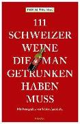 Cover-Bild zu Thomas, Pierre: 111 Schweizer Weine, die man getrunken haben muss