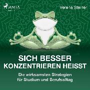 Cover-Bild zu Steiner, Verena: Sich besser konzentrieren heißt - Die wirksamsten Strategien für Studium und Berufsalltag (Audio Download)