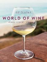 Cover-Bild zu Oz Clarke's World of Wine: Wines Grapes Vineyards von Clarke, Oz