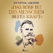 """Cover-Bild zu Liederer, Christian: """"Das Böse ist des Menschen beste Kraft"""" (Audio Download)"""
