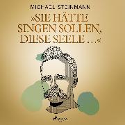 """Cover-Bild zu Steinmann, Michael: """"Sie hätte singen sollen, diese Seele ..."""" (Audio Download)"""