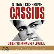Cover-Bild zu Cosgrove, Stuart: Cassius X - Die Entstehung einer Legende (Ungekürzt) (Audio Download)