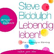 Cover-Bild zu Biddulph, Steve: Lebendig leben! - Eine Einladung zur Befreiung (Ungekürzt) (Audio Download)