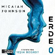 Cover-Bild zu Johnson, Micaiah: Erde 0 - Eine Science-Fiction-Dystopie zwischen den Welten (ungekürzt) (Audio Download)