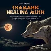 Cover-Bild zu Mayfield, Julian: Shamanic Healing Music