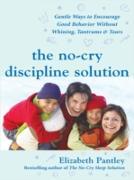 Cover-Bild zu No-Cry Discipline Solution: Gentle Ways to Encourage Good Behavior Without Whining, Tantrums, and Tears (eBook) von Pantley, Elizabeth