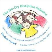 Cover-Bild zu The No-Cry Discipline Solution: Gentle Ways to Encourage Good Behavior Without Whining, Tantrums, and Tears von Pantley, Elizabeth