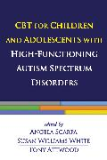 Cover-Bild zu CBT for Children and Adolescents with High-Functioning Autism Spectrum Disorders (eBook) von Scarpa, Angela (Hrsg.)