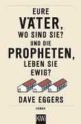 Cover-Bild zu Eggers, Dave: Eure Väter, wo sind sie? Und die Propheten, leben sie ewig?