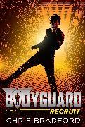 Cover-Bild zu Bradford, Chris: Bodyguard: Recruit (Book 1)