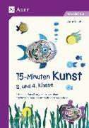 Cover-Bild zu Scheller, Anne: 15-Minuten-Kunst 3. und 4. Klasse