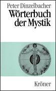 Cover-Bild zu Dinzelbacher, Peter (Hrsg.): Wörterbuch der Mystik