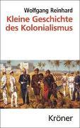 Cover-Bild zu Reinhard, Wolfgang: Kleine Geschichte des Kolonialismus