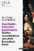 Cover-Bild zu Karsten, Arne: Kardinäle, Künstler, Kurtisanen