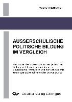 Cover-Bild zu Reinhardt, Volker: Ausserschulische Politische Bildung im Vergleich - Strukturen der ausserschulischen politischen Bildung und Erwachsenenbildung in Deutschland, Frankreich und der Schweiz mit einem grenzüberschreitenden Schwerpunkt