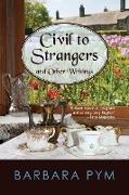 Cover-Bild zu Pym, Barbara: Civil to Strangers and Other Writings
