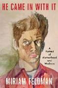 Cover-Bild zu Feldman, Miriam: He Came in with It: A Portrait of Motherhood and Madness