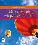Cover-Bild zu Spilling-Nöker, Christa: Ich wünsch dir Flügel für die Seele