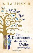 Cover-Bild zu Shakib, Siba: Der Kirschbaum, den sie ihrer Mutter nie schenkte