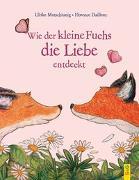 Cover-Bild zu Motschiunig, Ulrike: Wie der kleine Fuchs die Liebe entdeckt