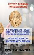 Cover-Bild zu Myers, Benjamin: Crypto Trading for Beginners: The Ultimate Guide to Make Money with Crypto Trading Strategies for Beginners. the 10 Secrets to Success with Bitcoin
