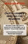 Cover-Bild zu Myers, Benjamin: Cryptocurrency Investing for Beginners: The Best Guide for Crypto Investing for Beginner: The 10 Secrets to Success in Bitcoin Cryptocurrency Future P