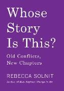 Cover-Bild zu Solnit, Rebecca: Whose Story Is This?: Old Conflicts, New Chapters