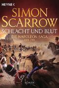 Cover-Bild zu Scarrow, Simon: Schlacht und Blut - Die Napoleon-Saga 1769 - 1795