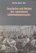 """Cover-Bild zu Fink, Monika (Beitr.): Geschichte und Medien der """"gehobenen Unterhaltungsmusik"""""""
