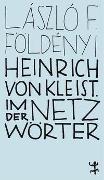 Cover-Bild zu Földényi, László F.: Heinrich von Kleist. Im Netz der Wörter