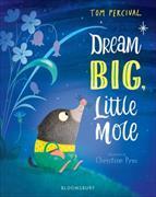 Cover-Bild zu Percival, Tom: Dream Big, Little Mole