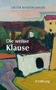 Cover-Bild zu Wartenweiler, Dieter: Die weisse Klause