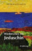 Cover-Bild zu Wartenweiler, Dieter: Wiedersehen mit Jeduschin