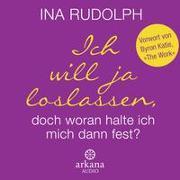 Cover-Bild zu Rudolph, Ina: Ich will ja loslassen, doch woran halte ich mich dann fest?