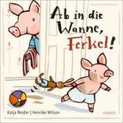 Cover-Bild zu Reider, Katja: Ab in die Wanne, Ferkel!