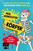Cover-Bild zu Kay, Adam: Mein verrückter Körper - Warum du Popel gefahrlos essen kannst