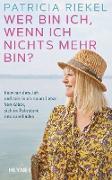 Cover-Bild zu Wer bin ich, wenn ich nichts mehr bin? (eBook) von Riekel, Patricia